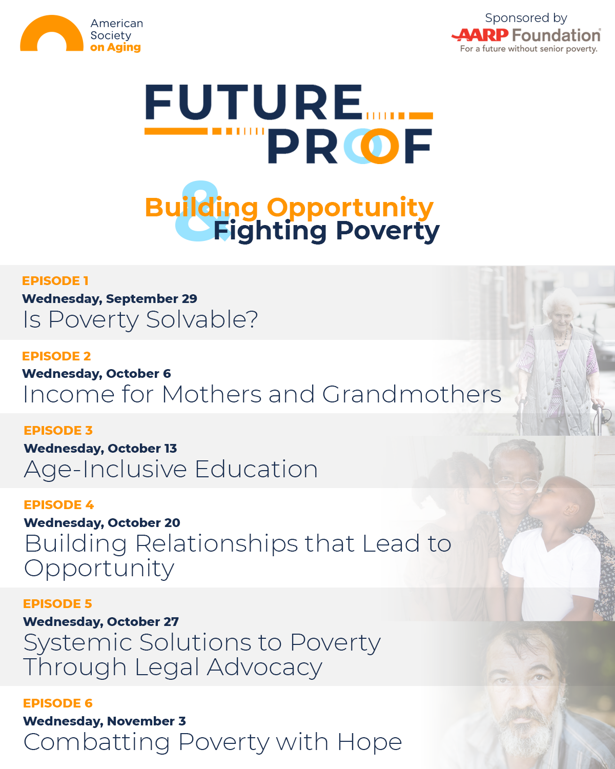 Episode Guide: Episode 1: Wed Sept 29 - Is Poverty Solvable? Episode 2: Wed Oct 6 - Income for Mothers and Grandmothers Episode 3: Wed Oct 13 - Age-Inclusive Education Episode 4: Wed Oct 20 - Building Relationships that Lead to Opportunity Episode 5: Wed Oct 27 - Systemic Solutions to Poverty through Legal Advocacy Episode 6: Wed Nov 3 - Combatting Poverty with Hope