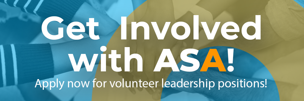 Get Involved with ASA! Apply now for volunteer leadership positions!